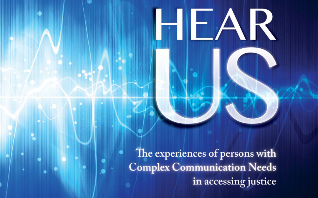 Hear us- The experiences of persons with Complex Communication Needs in accessing justice